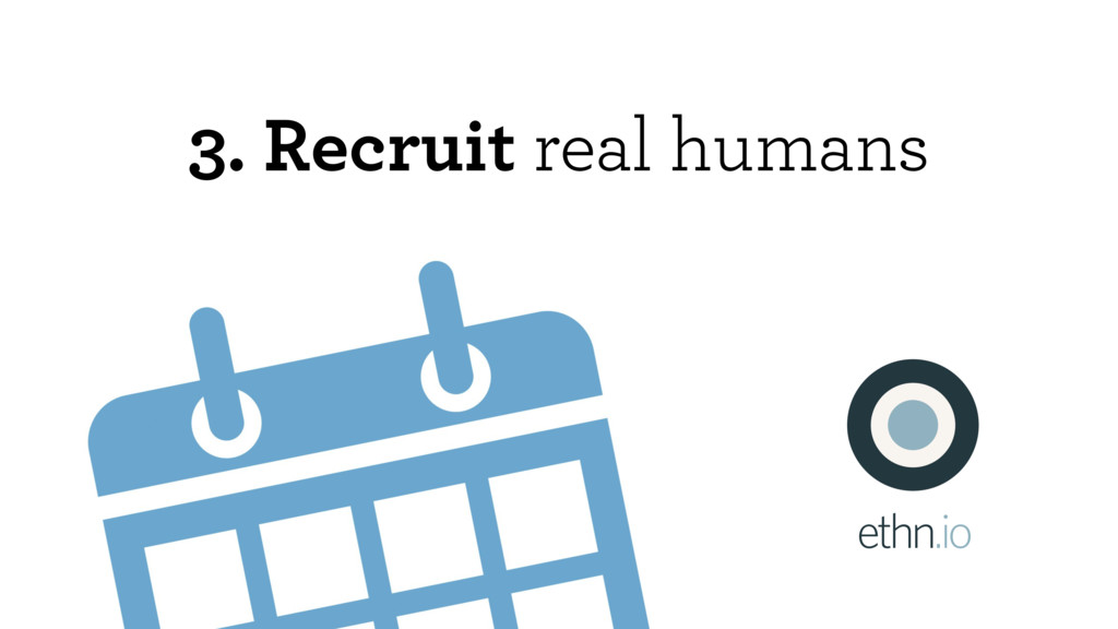 3. Recruit real humans ethn.io