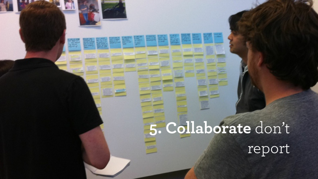 5. Collaborate don't report