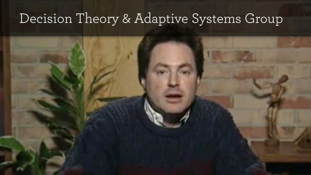 Decision Theory & Adaptive Systems Group