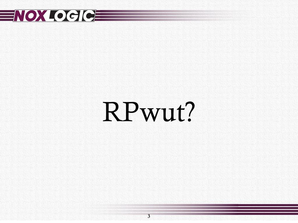 3 RPwut?