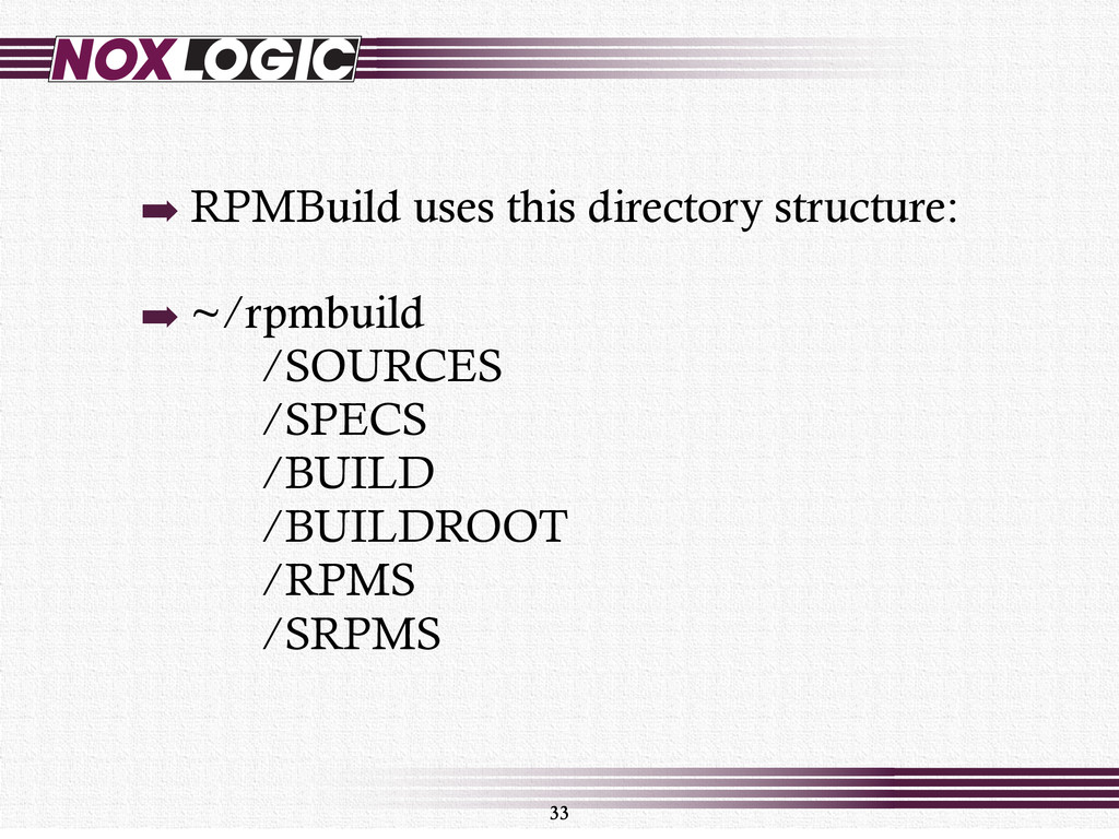 33 ➡ RPMBuild uses this directory structure: ➡ ...