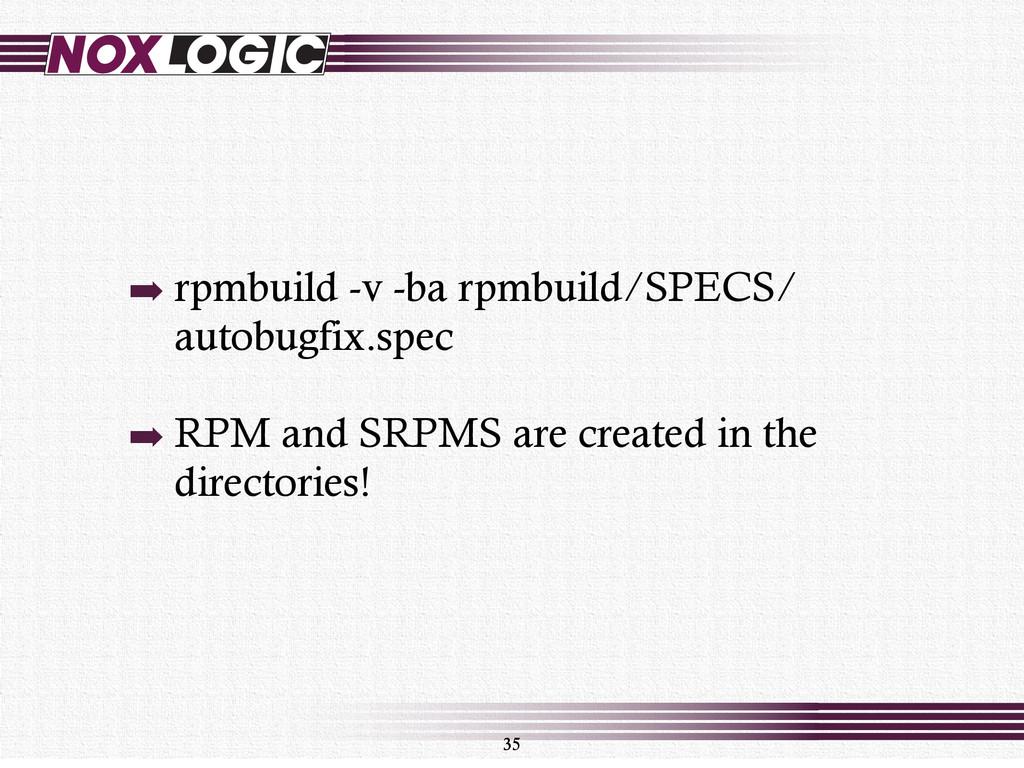 35 ➡ rpmbuild -v -ba rpmbuild/SPECS/ autobugfix...