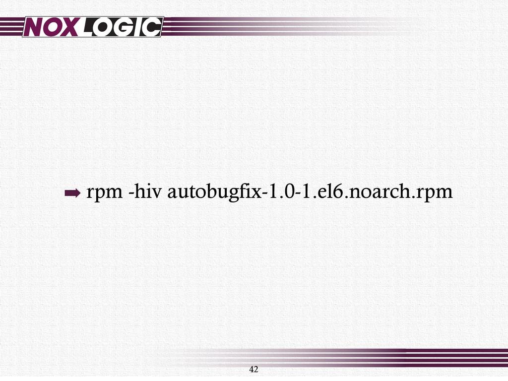 42 ➡ rpm -hiv autobugfix-1.0-1.el6.noarch.rpm