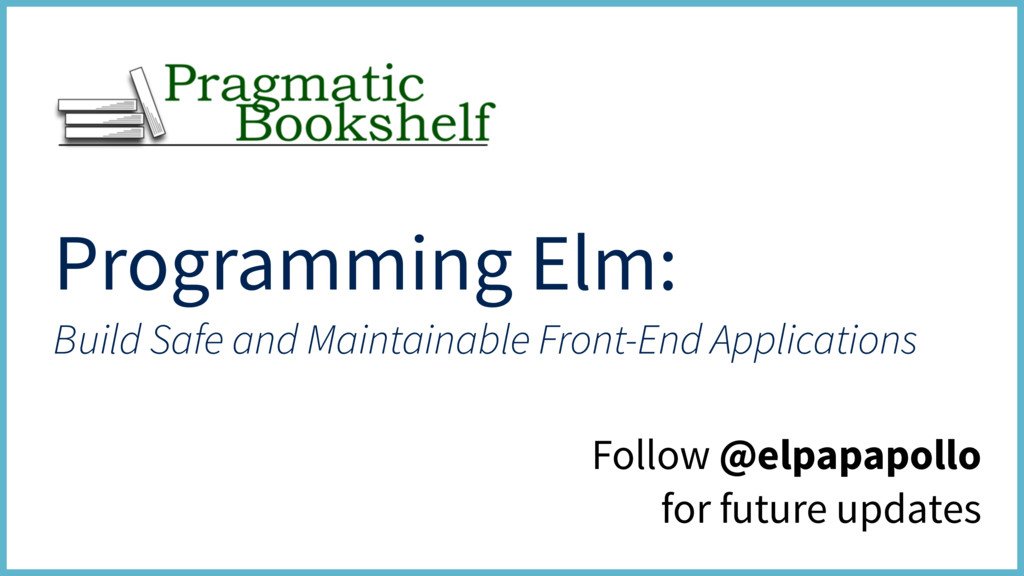 Programming Elm: Build Safe and Maintainable Fr...