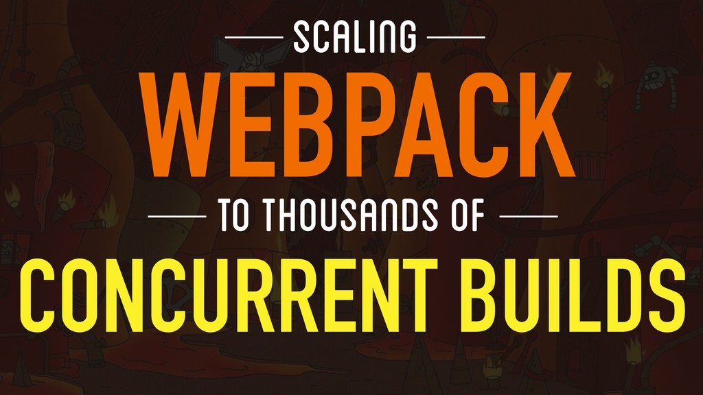 WEBPACK Scaling To Thousands of CONCURRENT BUIL...