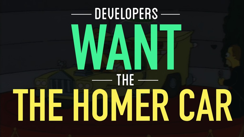 WANT THE DEVELOPERS THE HOMER CAR