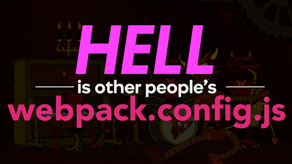 HELL webpack.config.js is other people's