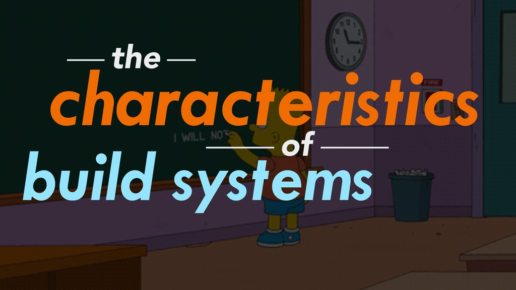 characteristics the of build systems