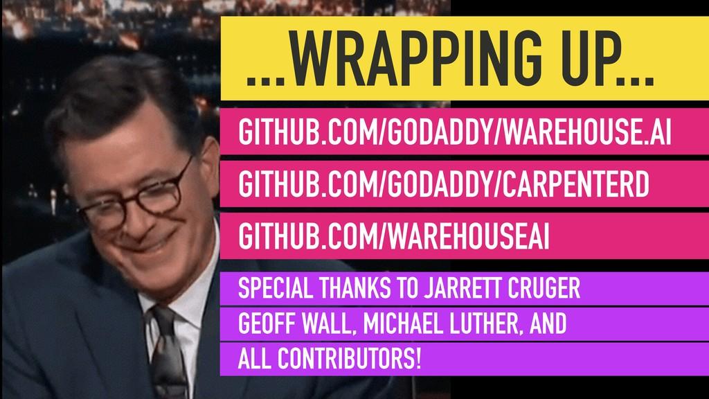 ...WRAPPING UP... GITHUB.COM/GODADDY/WAREHOUSE....