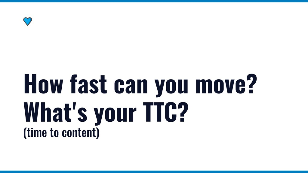 How fast can you move? What's your TTC?   (time...
