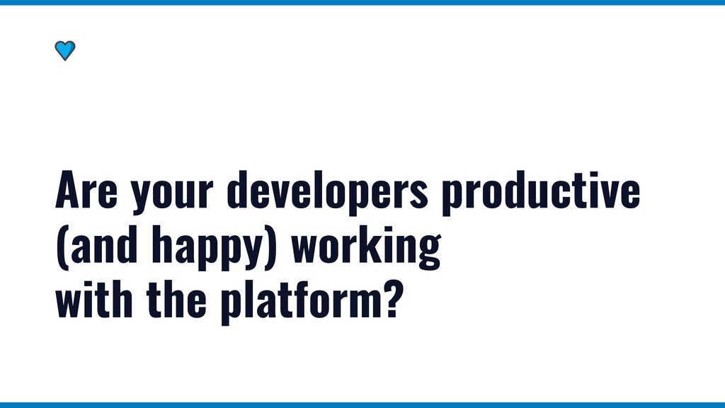 Are your developers productive (and happy) work...
