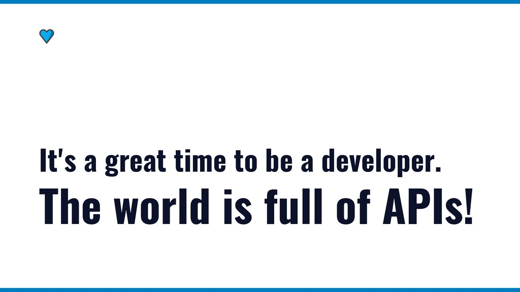 It's a great time to be a developer.   The worl...