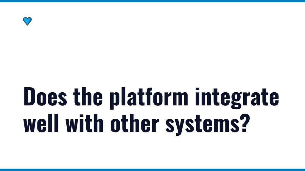 Does the platform integrate well with other sys...