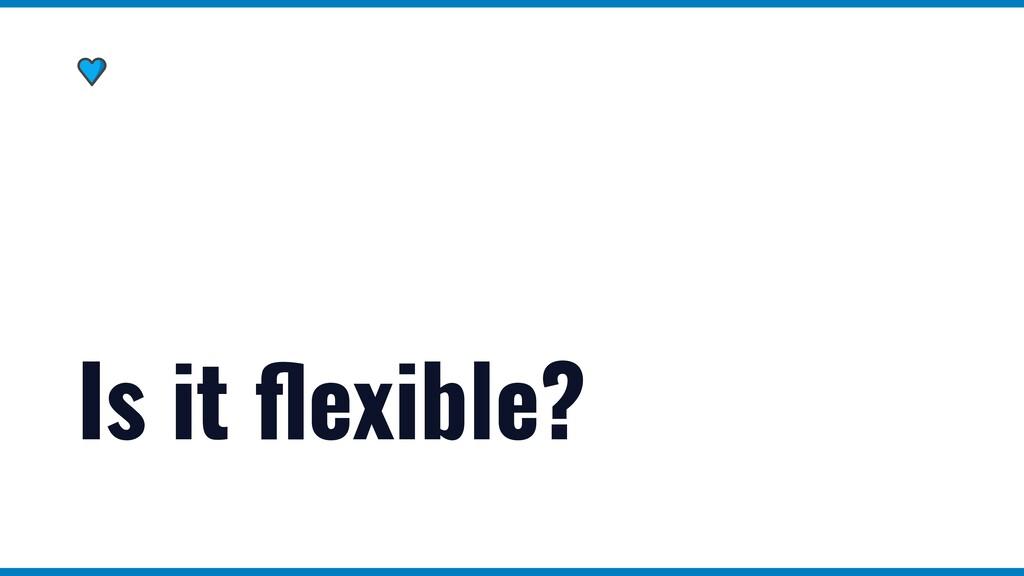 Is it fl exible?