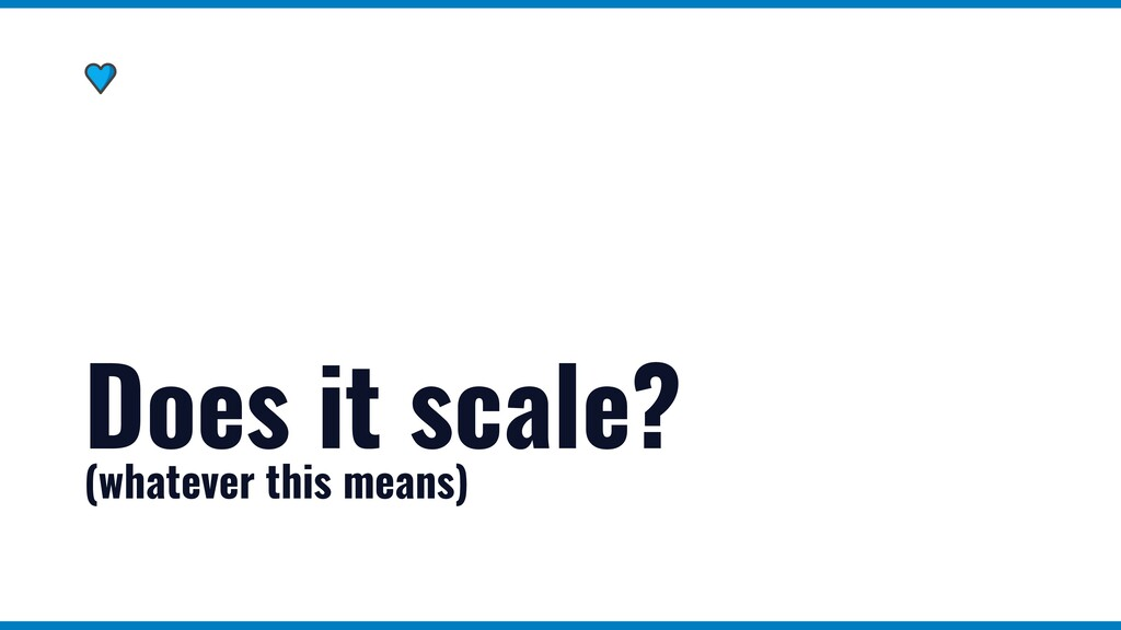 Does it scale?   (whatever this means)