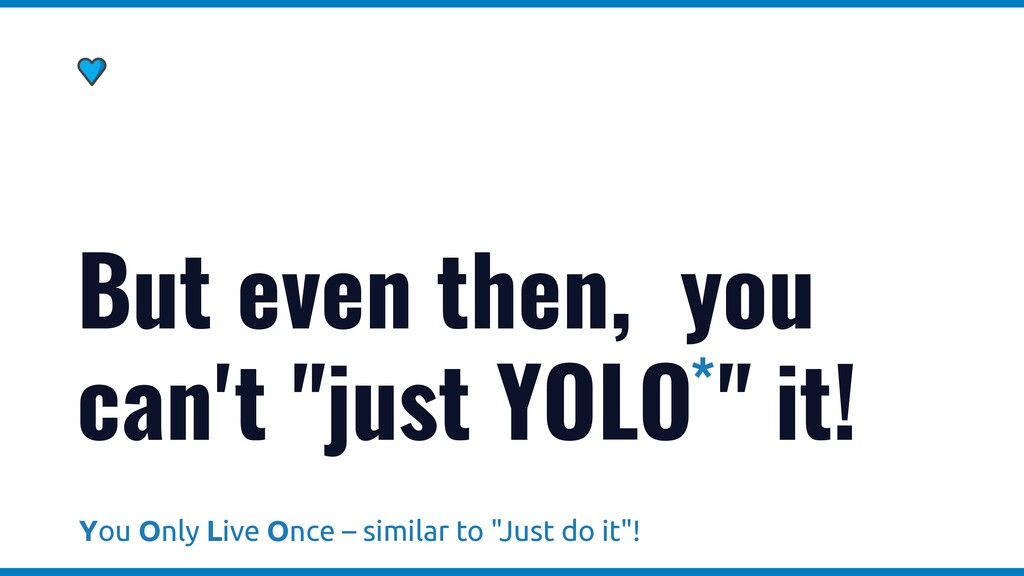"""But even then, you can't """"just YOLO """" it! * You..."""