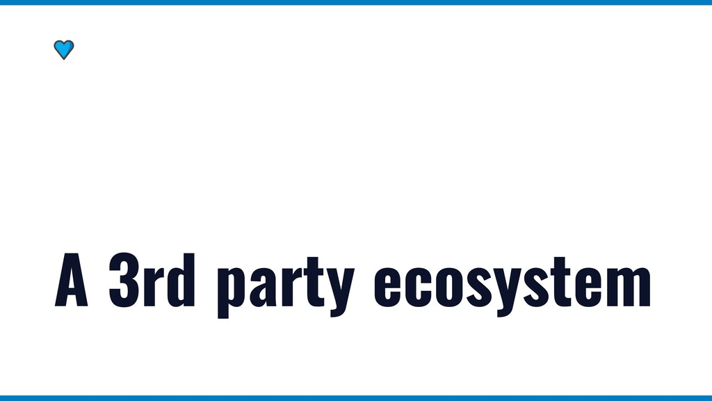 A 3rd party ecosystem