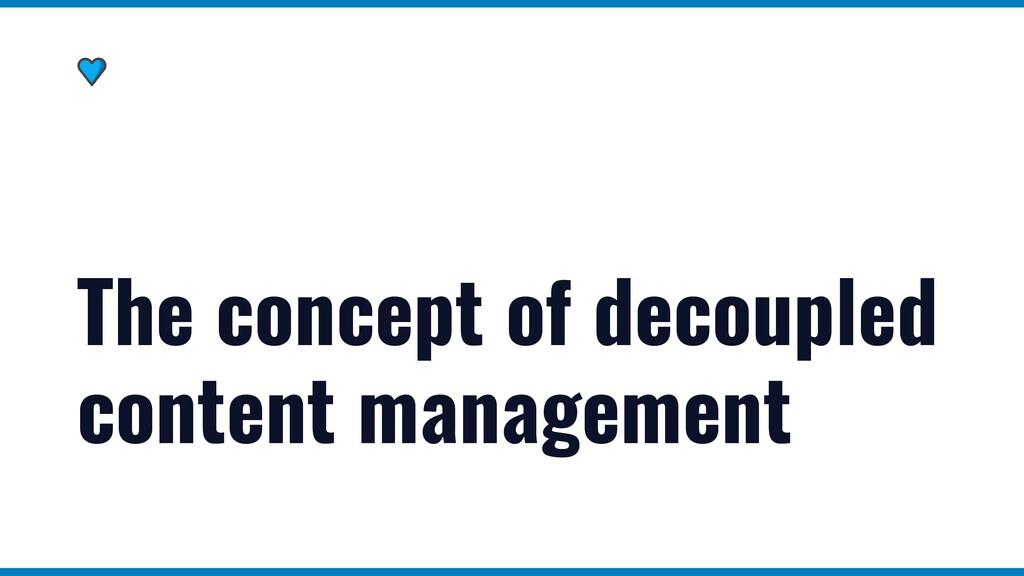 The concept of decoupled content management