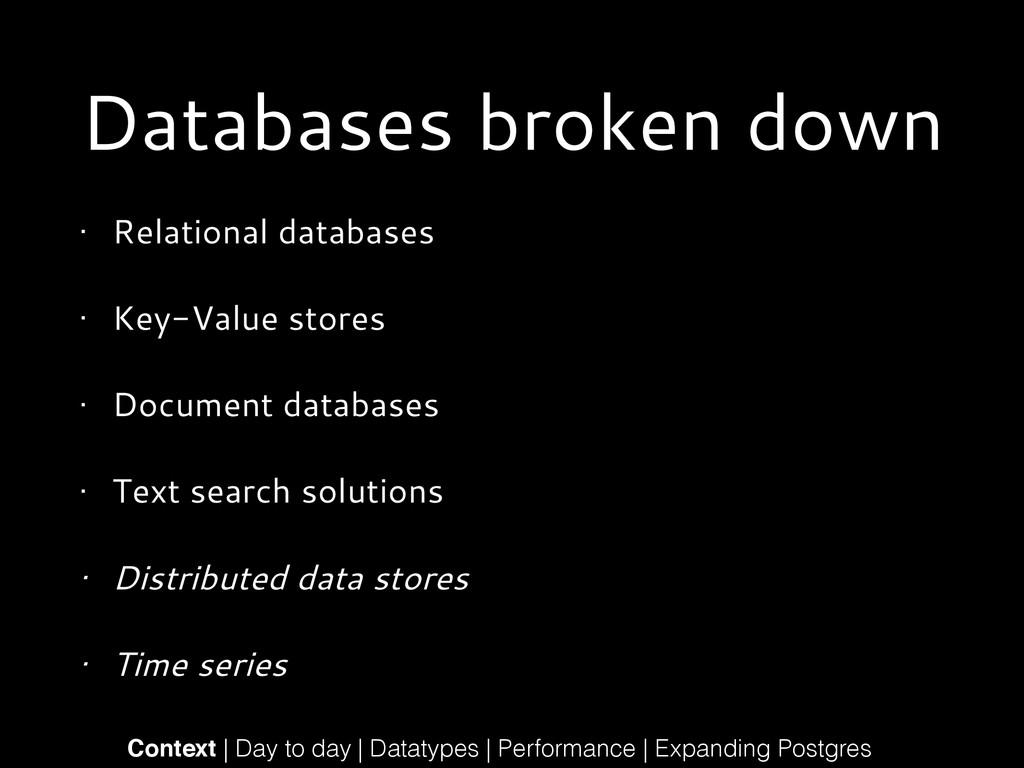 Databases broken down • Relational databases • ...