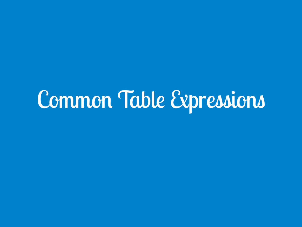 Common Table Expressions