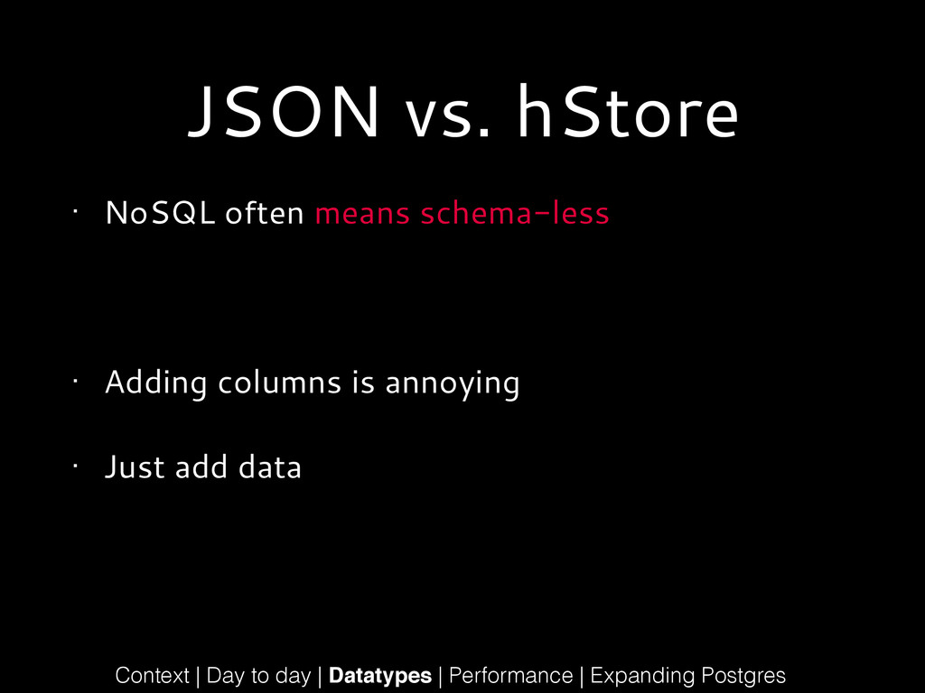 JSON vs. hStore • NoSQL often means schema-less...