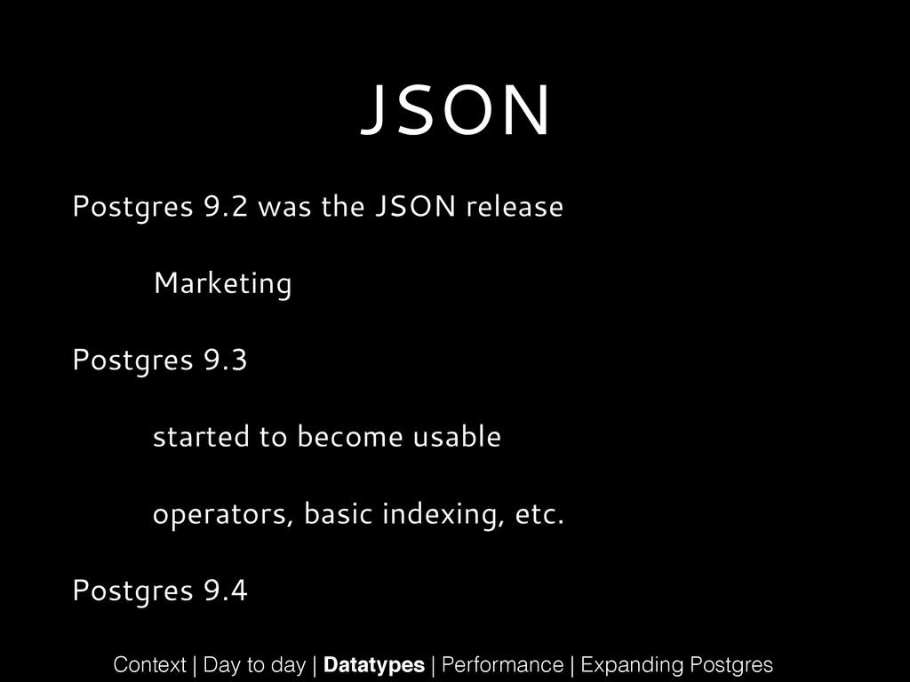 JSON Postgres 9.2 was the JSON release Marketin...