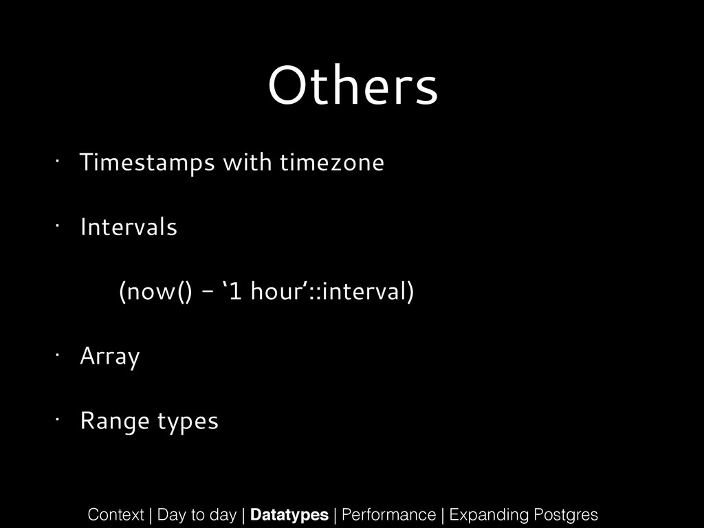 Others • Timestamps with timezone • Intervals (...