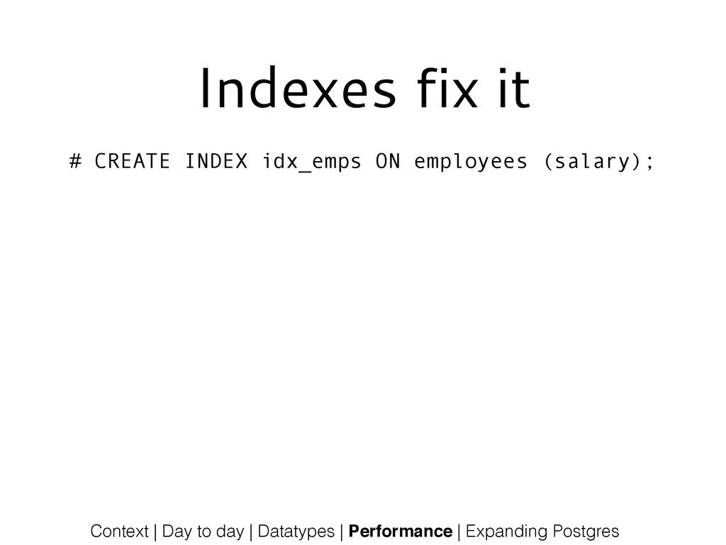 Indexes fix it # CREATE INDEX idx_emps ON emplo...