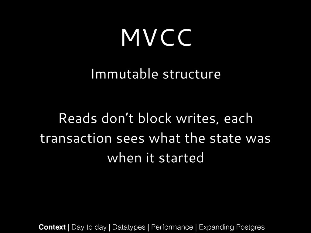 MVCC Immutable structure ! Reads don't block wr...