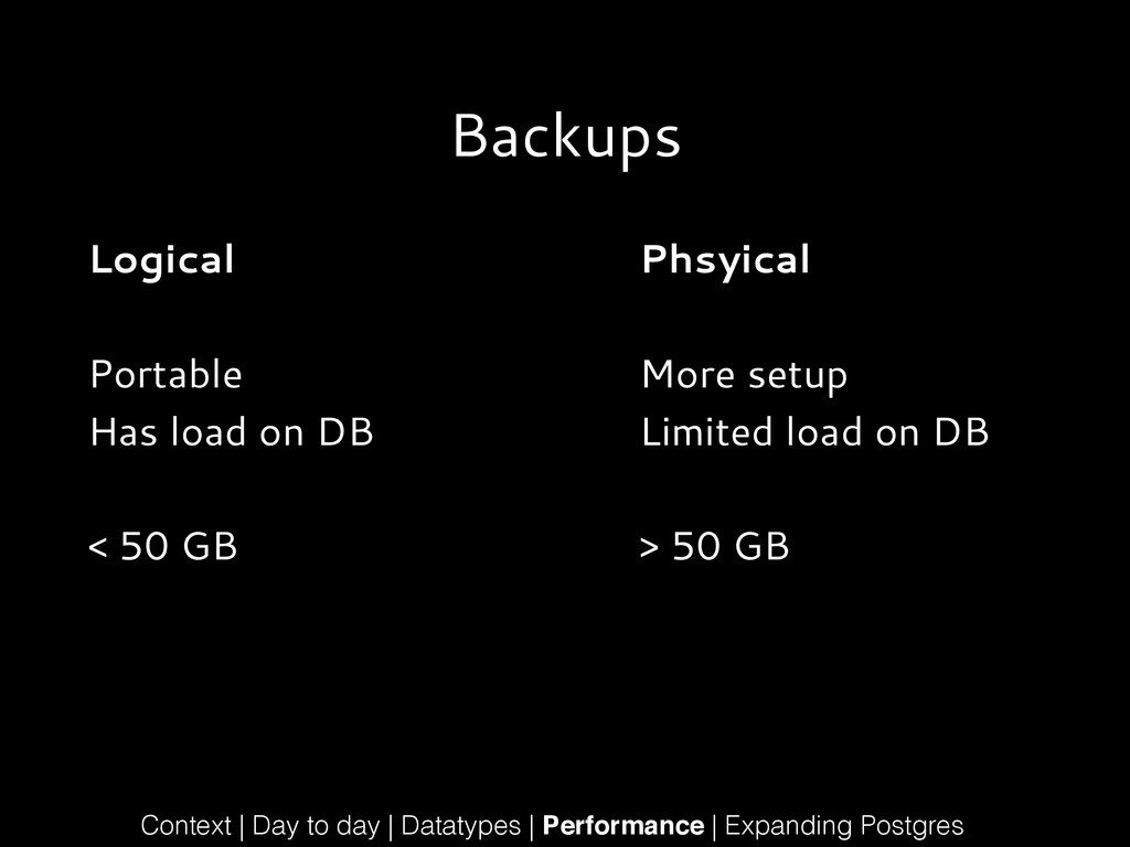 Backups Logical ! Portable Has load on DB ! < 5...