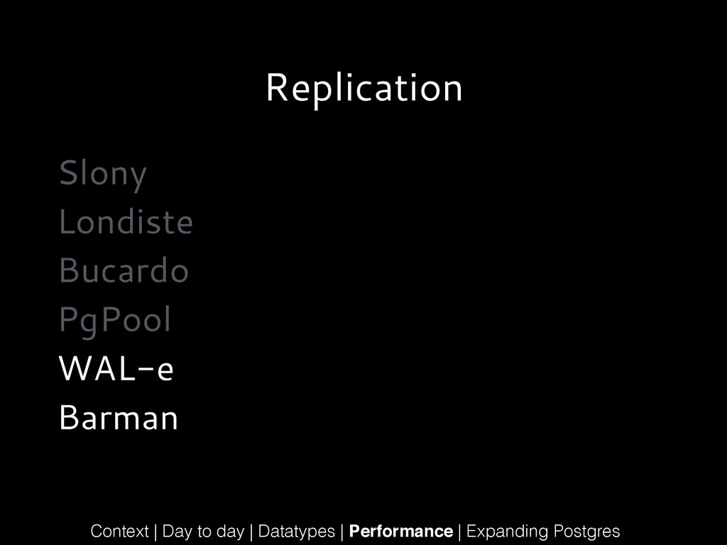 Replication Slony Londiste Bucardo PgPool WAL-e...