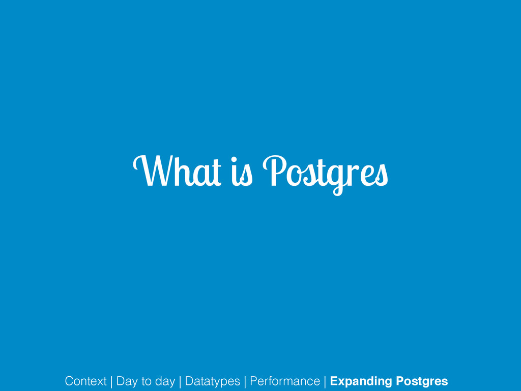 What is Postgres Context | Day to day | Datatyp...