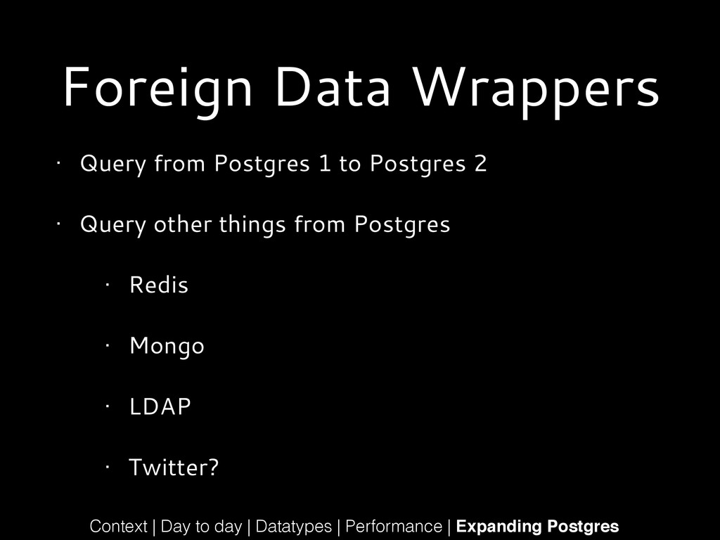 Foreign Data Wrappers • Query from Postgres 1 t...