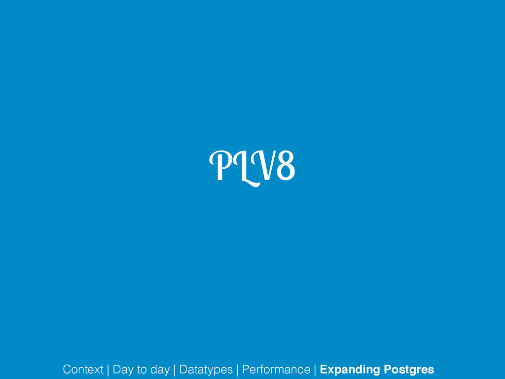 PLV8 Context | Day to day | Datatypes | Perform...