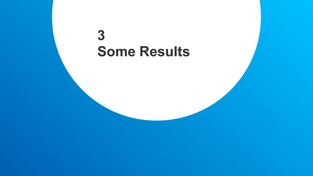 3 Some Results