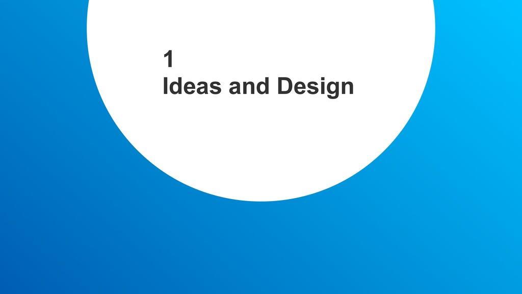1 Ideas and Design
