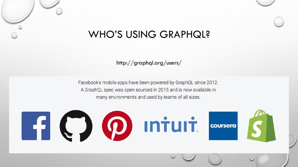 WHO'S USING GRAPHQL? http://graphql.org/users/