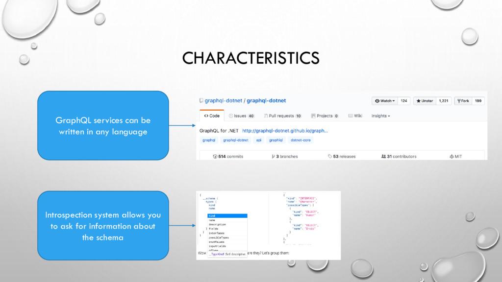 CHARACTERISTICS GraphQL services can be written...