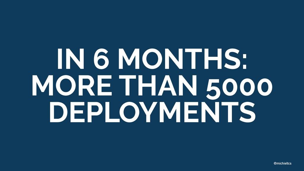 @michieltcs IN 6 MONTHS: MORE THAN 5000 DEPLOYM...