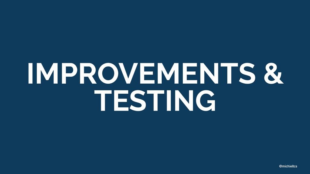 @michieltcs IMPROVEMENTS & TESTING