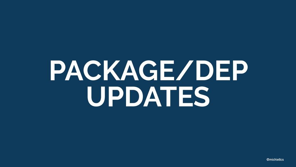 @michieltcs PACKAGE/DEP UPDATES