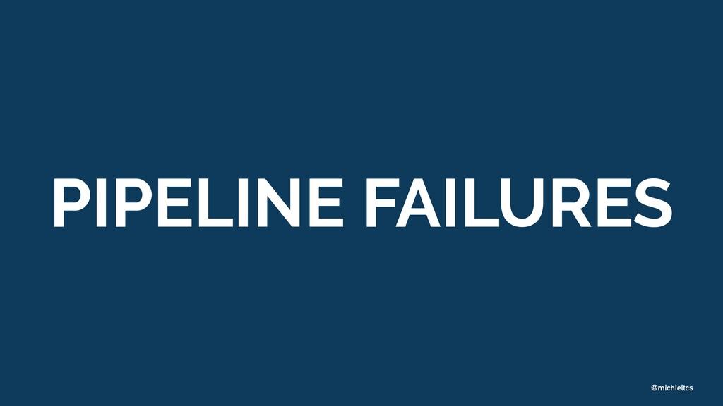 @michieltcs PIPELINE FAILURES