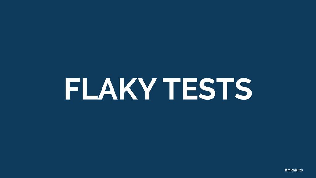 @michieltcs FLAKY TESTS
