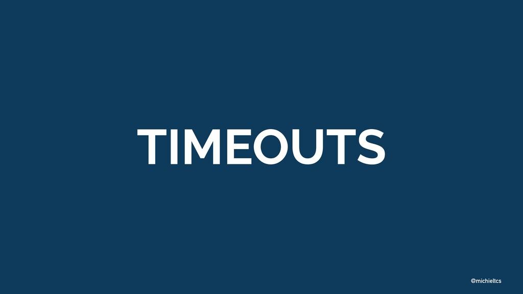 @michieltcs TIMEOUTS