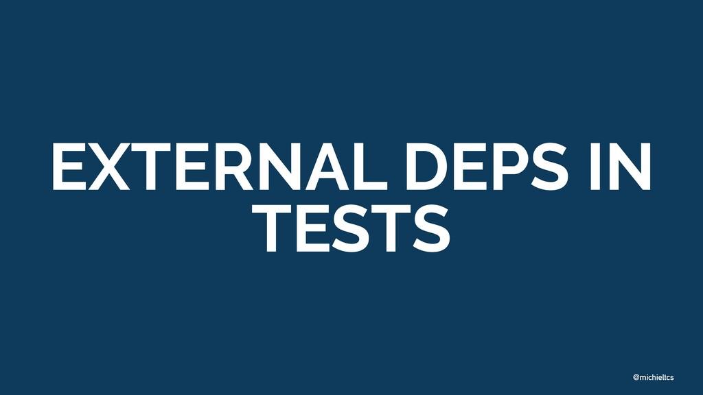 @michieltcs EXTERNAL DEPS IN TESTS