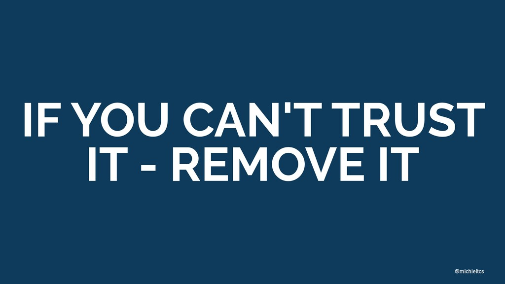 @michieltcs IF YOU CAN'T TRUST IT - REMOVE IT