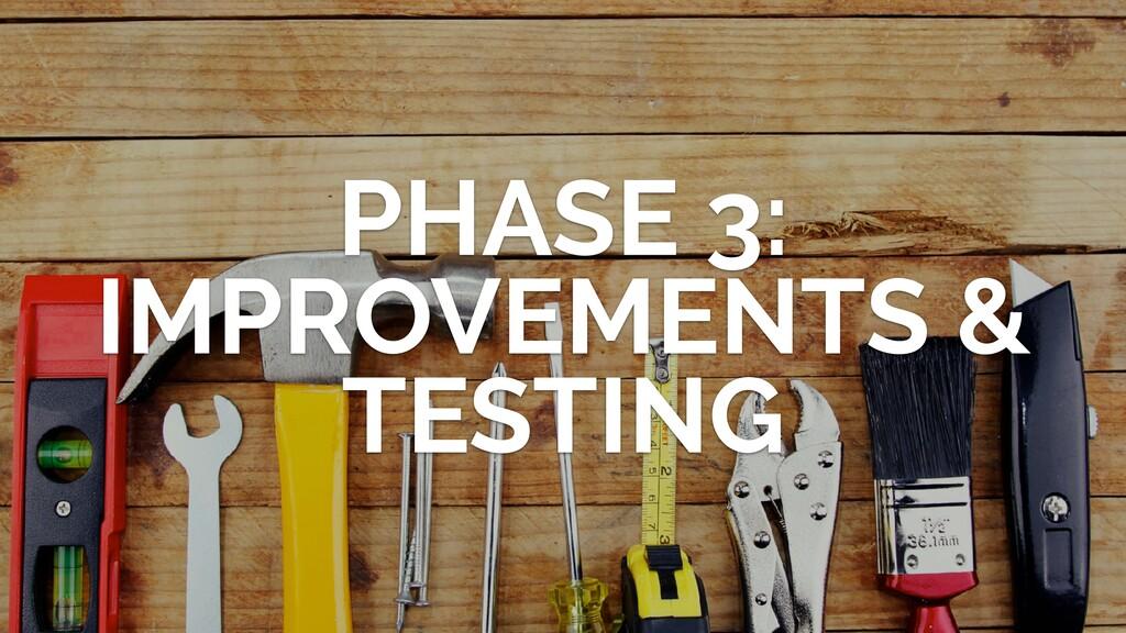 PHASE 3: IMPROVEMENTS & TESTING