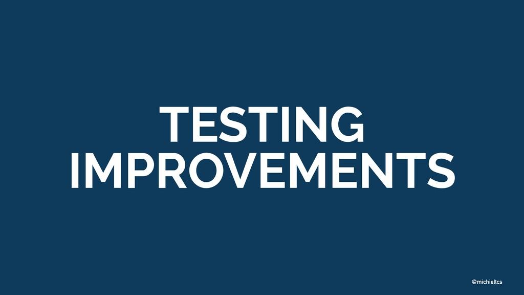 @michieltcs TESTING IMPROVEMENTS