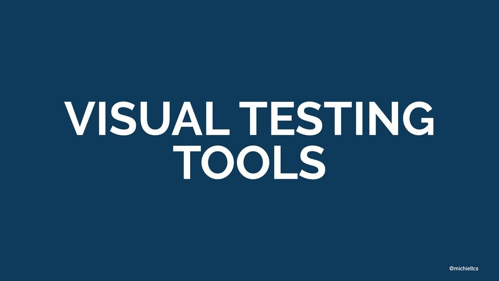 @michieltcs VISUAL TESTING TOOLS