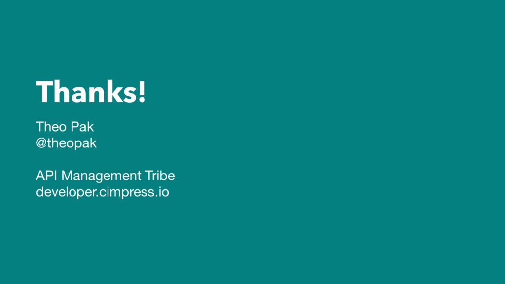 Thanks! Theo Pak  @theopak  API Management Trib...